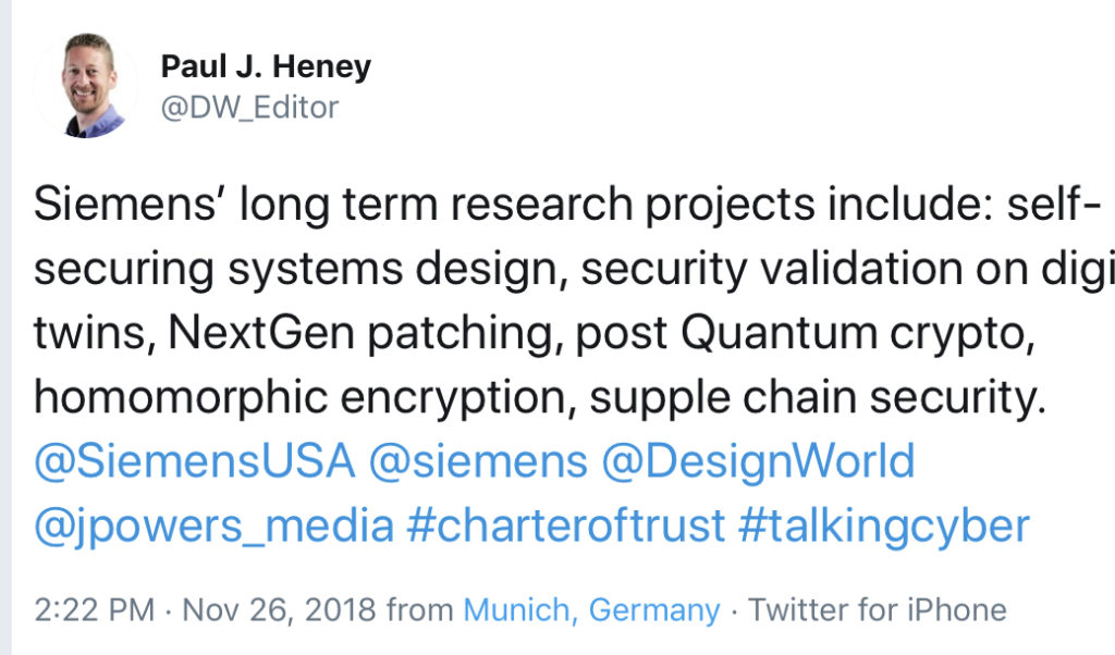 Siemens' long term research projects include: self-securing systems design, security validation on digital twins, NextGen patching, post Quantum crypto, homomorphic encryption, supple chain security.  @SiemensUSA @siemens @DesignWorld @jpowers_media #charteroftrust #talkingcyber